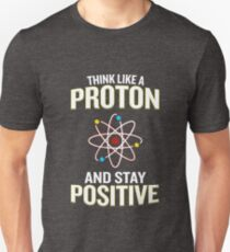 Think Like A Proton And Stay Positive Pun Quote Gift  Unisex T-Shirt