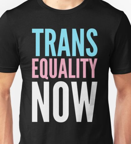 Trans Equality Now Unisex T-Shirt