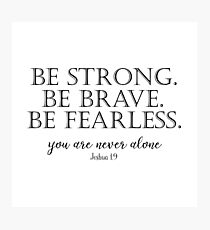 Be Strong, Brave, Fearless with Bible Verse Photographic Print