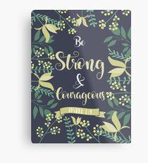 Be Strong & Courageous Joshua 1:9 Metal Print