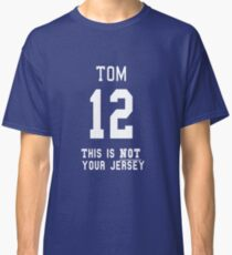 Tom Brady 12 this is not your jersey Classic T-Shirt