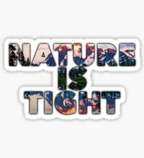 Nature Is Tight Sticker