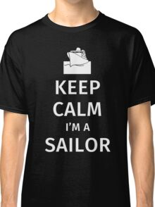 Keep calm I'm a Sailor Classic T-Shirt