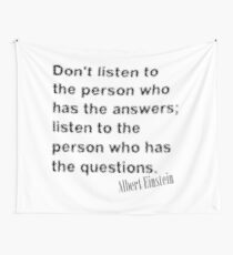 Don't listen to the person who has the answers; listen to the person who has the questions. Wall Tapestry