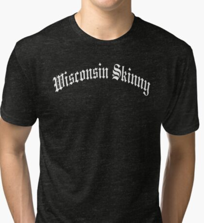 Wisconsin Skinny Old E  Tri-blend T-Shirt