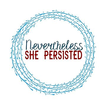 Nevertheless She Persisted by Kmartintahoe