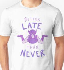 Better Late Than Never Unisex T-Shirt
