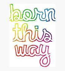Born this way Photographic Print