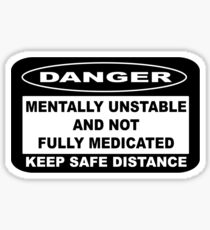MENTALLY UNSTABLE AND NOT FULLY MEDICATED Sticker