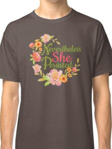 Nevertheless She Persisted - Feminism Classic T-Shirt