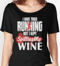 I have tried Running But i Kept Spilling My Wine T Shirt Women's Relaxed Fit T-Shirt