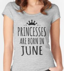 PRINCESSES ARE BORN IN JUNE Women's Fitted Scoop T-Shirt
