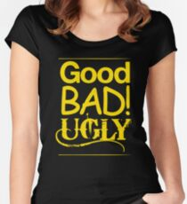 Good Bad Ugly Women's Fitted Scoop T-Shirt
