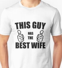 THIS GUY HAS THE BEST WIFE T-Shirt