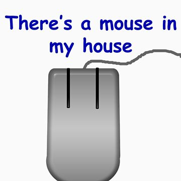 There's a mouse in my house by tman