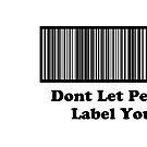 Dont Let People Label You   ( Mug &Travel Mugs ) by PopCultFanatics