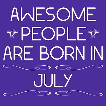 Awesome people are born in july by Melcu