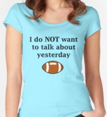I do NOT want to talk about yesterday Women's Fitted Scoop T-Shirt
