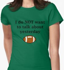 I do NOT want to talk about yesterday Women's Fitted T-Shirt