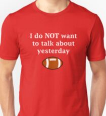 I do NOT want to talk about yesterday Unisex T-Shirt