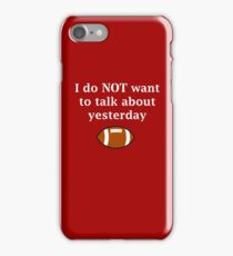 I do NOT want to talk about yesterday iPhone Case/Skin
