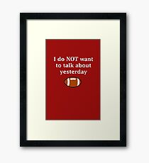 I do NOT want to talk about yesterday Framed Print