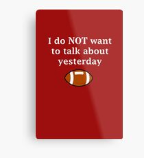 I do NOT want to talk about yesterday Metal Print