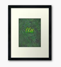 Just Chill - Cool Funny Green Marijuana Weed Leaves Stoner Shirts Design Framed Print