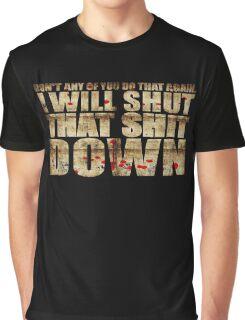 I Will Shut That Shit Down Decayed Graphic T-Shirt