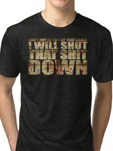 I Will Shut That Shit Down Decayed Tri-blend T-Shirt