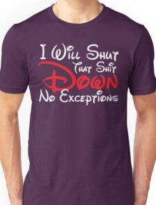 I Will Shut That Shit Down WD Unisex T-Shirt