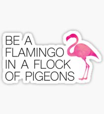 be a flamingo in a flock of pigeons Sticker