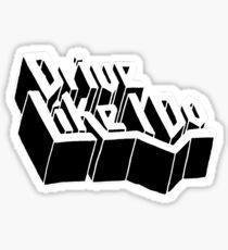 Drive Like I Do  Sticker