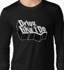 Drive Like I Do  T-Shirt