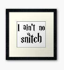 I ain't no snitch  Framed Print