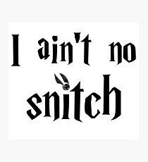 I ain't no snitch  Photographic Print