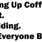 Dont Quit Coffee by Andy Mackay