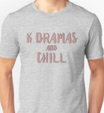 Kdramas and chill Unisex T-Shirt