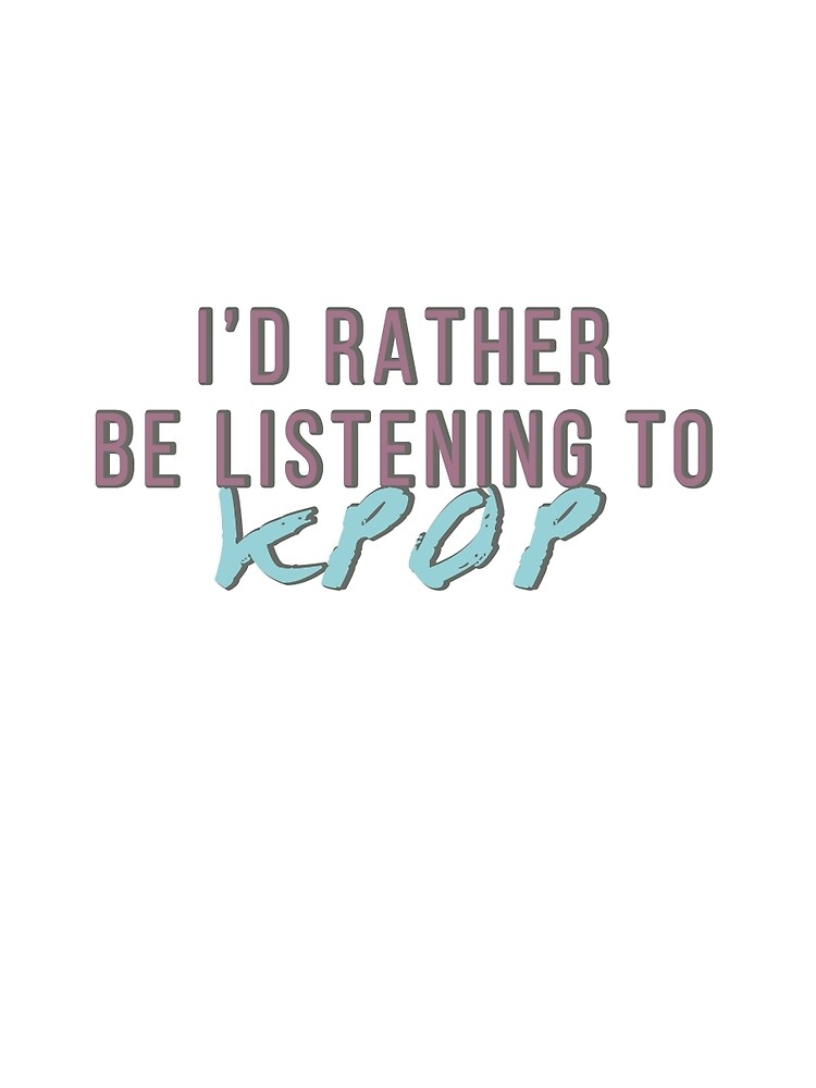 I'd rather be listening to kpop by kpopl