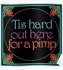Tis Hard Out Here for a Pimp Poster