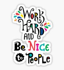 Work Hard & Be Nice To People  Sticker