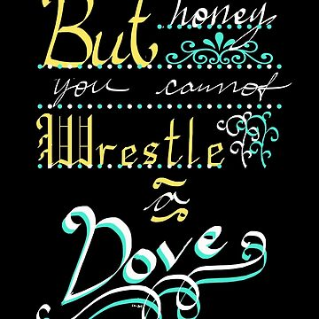 But Honey, You Cannot Wrestle A Dove by lola-owl