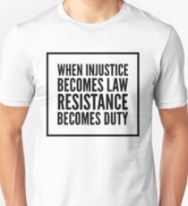 When Injustice Becomes Law, Resistance Becomes Duty T-Shirt