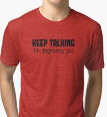 Keep Talking I'm Diagnosing You Tri-blend T-Shirt