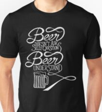 Beer Doesn't Ask Question Beer Understand Unisex T-Shirt