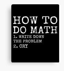 How To Do Math - Funny Math shirts Canvas Print