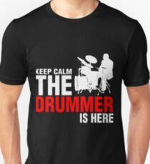 Keep Calm The Drummer Is Here T-Shirt