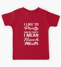 I Like To Party And By Party I Mean Teach Math Kids Tee