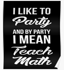I Like To Party And By Party I Mean Teach Math Poster