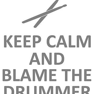 Keep Calm and Blame the Drummer T Shirt and Hoodie by deadcwtchy